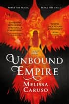 The Unbound Empire ebook by Melissa Caruso