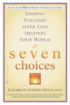 Seven Choices ebook by Elizabeth Harper Neeld