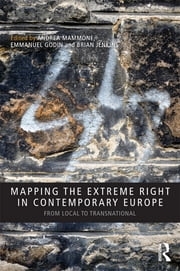 Mapping the Extreme Right in Contemporary Europe - From Local to Transnational ebook by Andrea Mammone,Emmanuel Godin,Brian Jenkins