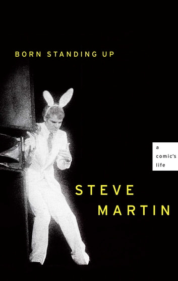 Born Standing Up - A Comic's Life ebook by Steve Martin