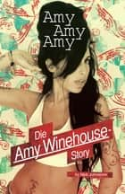 Amy, Amy, Amy: Die Amy Winehouse Story ebook by Nick Johnstone