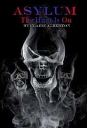 Asylum - The Hunt Is On ebook by Claire Atherton