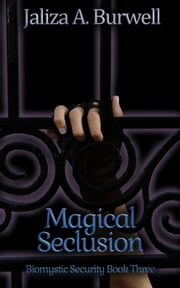 Magical Seclusion - Biomystic Security, #3 ebook by Jaliza A. Burwell