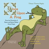 Once Upon A Frog - From the Chronicles of Poems and Stories Mother Goose Forgot ebook by T-Imani Thomas-Ngabe