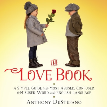 The Love Book - A Simple Guide to the Most Abused, Confused, and Misused Word in the English Language ebook by Anthony DeStefano