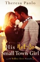 His Not-So Small Town Girl ebook by Theresa Paolo