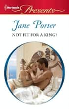 Not Fit for a King? ebook by Jane Porter