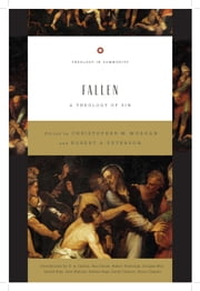 Fallen - A Theology of Sin ebook by Christopher W. Morgan, Robert A. Peterson, Gerald Bray,...