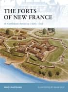 The Forts of New France in Northeast America 1600–1763 ebook by René Chartrand, Brian Delf