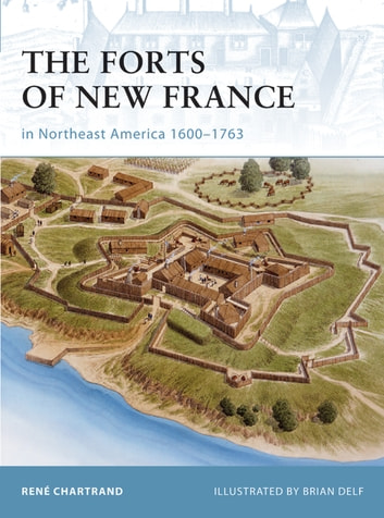 The Forts of New France in Northeast America 1600–1763 ebook by René Chartrand