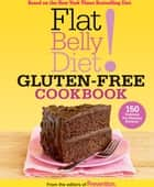 Flat Belly Diet! Gluten-Free Cookbook - 150 Delicious Fat-Blasting Recipes! ebook by Editors of Prevention