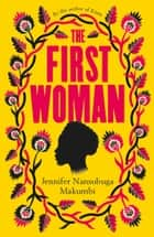 The First Woman - Longlisted for the Jhalak Prize, 2021 ebook by Jennifer Nansubuga Makumbi