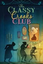 The Classy Crooks Club ebook by Alison Cherry