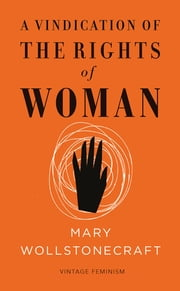 A Vindication of the Rights of Woman (Vintage Feminism Short Edition) ebook by Mary Wollstonecraft