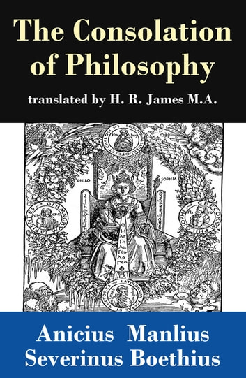 The Consolation of Philosophy (translated by H. R. James M.A.) ebook by Anicius Manlius Severinus  Boethius