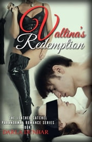 Valtina's Redemption - The Leather Satchel Paranormal Romance Series, #1 ebook by Darla Dunbar