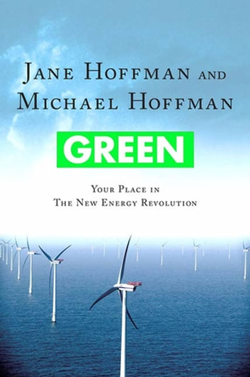 Green: Your Place in the New Energy Revolution ebook by Jane Hoffman,Michael Hoffman
