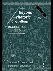 Beyond Rhetoric and Realism in Economics - Towards a Reformulation of Methodology ebook by Thomas Boylan,Paschal O'Gorman