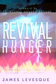 Revival Hunger: Finding Genuine Revival Among Fluff and Hype ebook by James Levesque