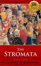 The Stromata ebook by St. Clement of Alexandria, Wyatt North