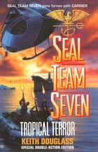 Seal Team Seven 12: Tropical Terror ebook by Keith Douglass