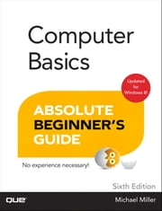 Computer Basics Absolute Beginner's Guide, Windows 8 Edition ebook by Michael Miller