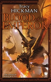 Blood of the Emperor - The Annals of Drakis: Book Three ebook by Tracy Hickman