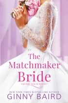 The Matchmaker Bride ebook by Ginny Baird