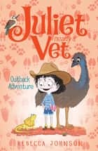 Outback Adventure: Juliet, Nearly a Vet (Book 9) - Juliet, Nearly a Vet (Book 9) ebook by Kyla May, Rebecca Johnson