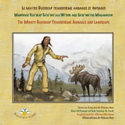 Le maître Glooscap transforme animaux et paysages / Mawiknat Klu'skap Sa'se'wo'laji Wi'sik Aqq Sa'se'wa'too Maqamikew / The Mighty Glooscap Transforms Animals and Landscape ebook by Réjean Roy,Réjean Roy,Réjean Roy
