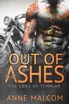 Out of the Ashes - The Sons of Templar MC, #3 ebook by Anne Malcom
