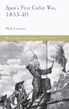 Spain's First Carlist War, 1833-40 ebook by M. Lawrence