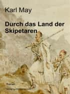 Durch das Land der Skipetaren ebook by Karl May
