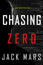 Chasing Zero (An Agent Zero Spy Thriller—Book #9) ebook by Jack Mars