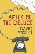 After Me, The Deluge ebook by David Forrest