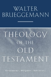 Theology of the Old Testament - Testimony, Dispute, Advocacy ebook by Walter Brueggemann,Rebecca J. Kruger Gaudino