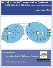 Introduction to Transmission Systems, Pots, ISDN, DLC, DSL, OCX Systems and Technologies ebook by Harte, Lawrence J.