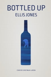 Bottled Up ebook by Ellis Jones