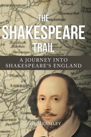 The Shakespeare Trail - A Journey into Shakespeare's England ebook by Zoe Bramley