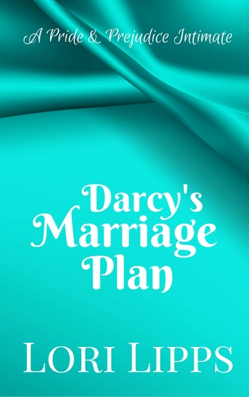 Darcy's Marriage Plan - A Pride & Prejudice Intimate ebook by Lori Lipps