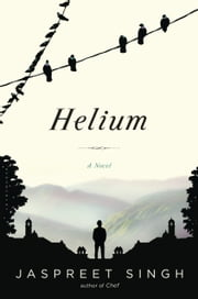 Helium - A Novel ebook by Jaspreet Singh
