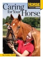 Caring for Your Horse ebook by Lesley Ward
