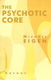 The Psychotic Core ebook by Michael Eigen