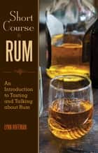 Short Course in Rum - A Guide to Tasting and Talking about Rum ebook by Lynn Hoffman