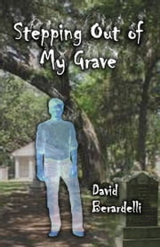 Stepping Out of My Grave ebook by David Berardelli