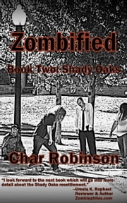 Zombified Book Two: Shady Oaks ebook by Char Robinson