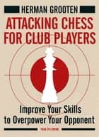 Chess strategy for club players ebook by herman grooten attacking chess for club players improve your skills to overpower your opponent ebook by herman fandeluxe PDF