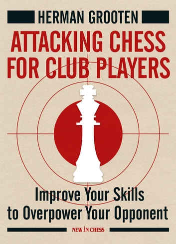 Attacking chess for club players ebook by herman grooten attacking chess for club players improve your skills to overpower your opponent ebook by herman fandeluxe Images