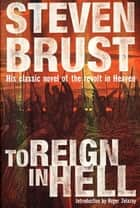 To Reign in Hell - A Novel eBook by Steven Brust, Roger Zelazny