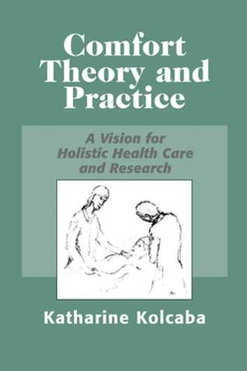 Comfort theory and practice ebook by katharine kolcaba phd rn c comfort theory and practice a vision for holistic health care and research ebook by katharine fandeluxe Images